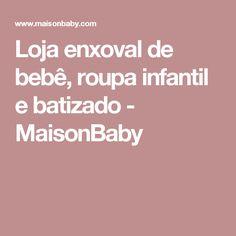 Loja enxoval de bebê, roupa infantil e batizado - MaisonBaby