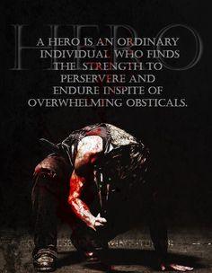 Daryl Dixon the hero Un héroe es una persona común y corriente que encuentra la fuerza para perseverar y perseverar a pesar de obstáculos abrumadores .