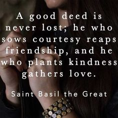 """""""A good deed is never lost; he who sows courtesy reaps friendship, and he who plants kindness gathers love. St Basil the Great Catholic Prayers, Catholic Saints, Roman Catholic, Catholic Kids, St Basil's, Saint Quotes, Religious Quotes, Spiritual Quotes, Before Us"""