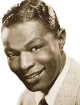 """Nat King Cole--smooth.  Lots of hits in the 50s including """"Mona Lisa"""" and """"Nature Boy."""""""