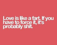 Motivational Quotes | Lovely Funny Love Inspirational Quotes Love Is Like A Fart. If you ...