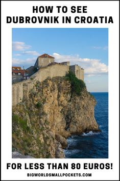 How to See Croatias Dubrovnik for Less than 80 Euros! {Big World Small Pockets}