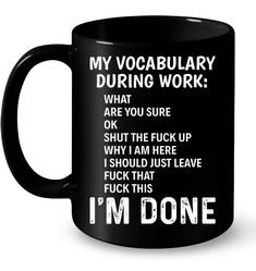 Just a moment. My Vocabulary During Work I'm Done Funny Mugs Coffee Mugs Unique Coffee Mugs Funny Coffee Mugs Just a moment. My Vocabulary During Work I'm Done Funny Mugs Coffee Mugs Unique Coffee Mugs Funny Coffee Mugs Coffee Mug Quotes, Unique Coffee Mugs, Funny Coffee Mugs, Coffee Humor, Work Memes, Work Humor, Work Quotes, Funny Quotes, Funny Memes