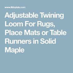 Adjustable Twining Loom For Rugs, Place Mats or Table Runners in Solid Maple