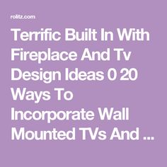 Terrific Built In With Fireplace And Tv Design Ideas 0 20 Ways To Incorporate Wall Mounted TVs And Shelves Into Your Decor - Rolitz