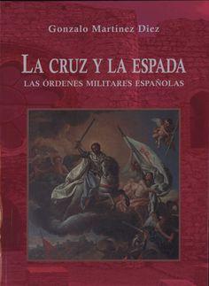 La cruz y la espada: las órdenes militares españolas / Gonzalo Martínez Diez