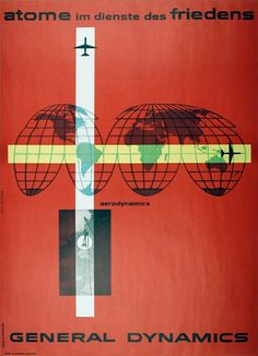 """atome im dienste des friedens"" by Erik Nitsche ""His historic relationship with General Dynamics began in 1953 and continued through 1960; he ultimately designed three series of advertising posters, the company's corporate image, annual reports and a 420-page book of its corporate history entitled ""Dynamic America."""