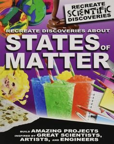 Recreate Discoveries About States of Matter (Solids, Liquids, Gases, Chemistry, Hands On projects) - Anchor Academic Services Inc. States Of Matter, Science Curriculum, Children's Literature, Creative People, Student Learning, Chemistry, Discovery, Projects, Refrigerator