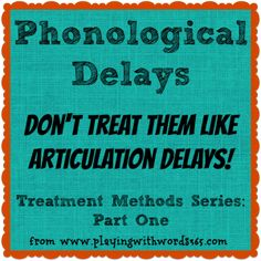 *Articulation vs Phonological delays - how to tell the difference, how to treat phonological delays