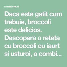 Daca este gatit cum trebuie, broccoli este delicios. Descopera o reteta cu broccoli cu iaurt si usturoi, o combinatie