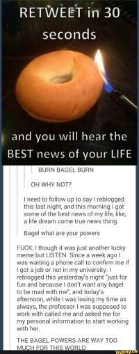 In hopes of at least a good giggle tomorrow/today lets be real it's 2:15 am and I'm still awake... let's hope good news travels fast, like there's a cure to insomnia, or maybe my arthritis. Come on bagel!!