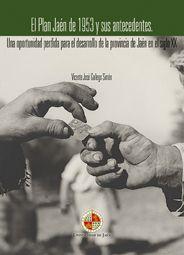 El Plan Jaén de 1953 y sus antecedentes : una oportunidad perdida para el desarrollo de la provincia de Jaén en el siglo XX / Vicente José Gallego Simón (2012)