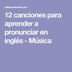 12 canciones para aprender a pronunciar en inglés - Música