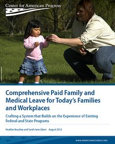 Time to rethink the system! Comprehensive Paid Family & Medical Leave for Today's Families and Workplaces