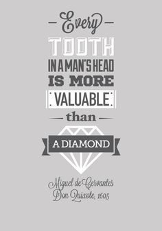 "Miguel de Cervantes: ""Every tooth in a man's head is more valuable than a diamond""."
