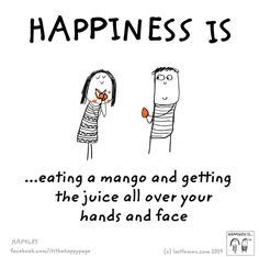 Happiness is Eating a mango and getting the juice all over your hands and face
