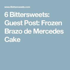 6 Bittersweets: Guest Post: Frozen Brazo de Mercedes Cake