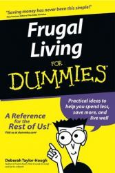 Frugal Living for Dummies®: Practical ideas to help you spend less, save more, and live well