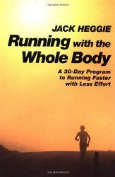 Running with the Whole Body by Jack Heggie - A 30-day program to running faster and with less effort. You will feel a difference after completing the first chapter. Your running will be smoother and quicker.