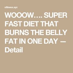 WOOOW…. SUPER FAST DIET THAT BURNS THE BELLY FAT IN ONE DAY — Detail
