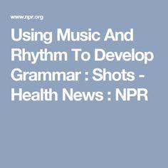 Using Music And Rhythm To Develop Grammar : Shots - Health News : NPR