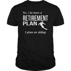 do have a retirement plan skiing shirt - #mens sweatshirts #kids hoodies. MORE INFO => https://www.sunfrog.com/Hobby/do-have-a-retirement-plan-skiing-shirt-Black-Guys.html?id=60505