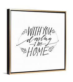 Wedding Gift Ideas - A fresh take on the classic Home Is Wherever I'm With You quote, Add Lindsay Letters canvas print With You Darling I Am Home to your home. Customize your canvas art at Lindsay Letters.