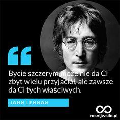 """""""Bycie szczerym może nie da Ci zbyt wielu przyjaciół, ale zawsze da Ci tych właściwych"""".  - John Lennon  #rosnijwsile #rozwój #motywacja #sukces #pieniądze #biznes #inspiracja #sentencje #myśli #marzenia #szczęście #życie #pasja #aforyzmy #quotes #cytaty John Lennon, Motto, Life Is Good, Poems, Believe, Thoughts, Motivation, Quotes, Fashion"""