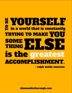 """To be yourself in a world that is constantly trying to make you something else is the greatest accomplishment."" -Ralph Waldo Emerson #30DaysOfOriginality"