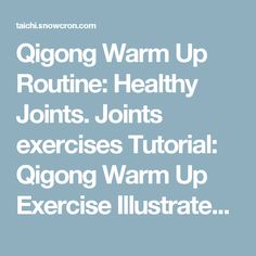 Qigong Warm Up Routine: Healthy Joints. Joints exercises Tutorial: Qigong Warm Up Exercise Illustrated Stretching Exercises.