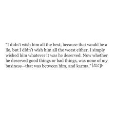 He deserves whatever life gives him, Dani. Stop wishing the best. Favorite Quotes, Best Quotes, Love Quotes, Inspirational Quotes, Hurt Me Quotes, Pretty Words, Beautiful Words, Beautiful Soul, Words Quotes