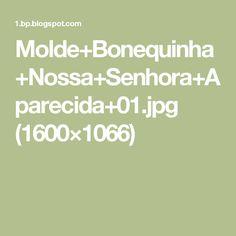 Molde+Bonequinha+Nossa+Senhora+Aparecida+01.jpg (1600×1066)