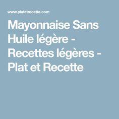 Mayonnaise Sans Huile légère - Recettes légères - Plat et Recette