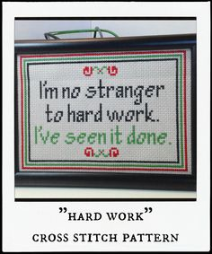 i'm no stranger to hard work. i've seen it done. - cross stitch pattern - larry the cable guy