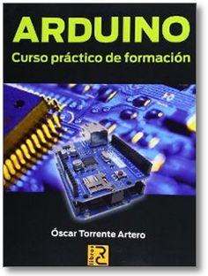 Arduino: curso práctico de formación / Óscar Torrente Artero