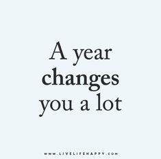 """A year changes you a lot."""