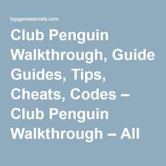 Club Penguin Walkthrough, Guides, Tips, Cheats, Codes – Club Penguin Walkthrough – All Missions!