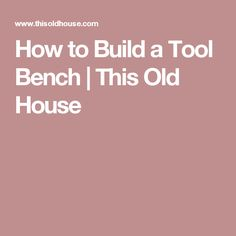 How to Build a Tool Bench | This Old House