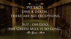 "Favorite quote from the green mile ""a man's mouth gets him in more trouble than his pocket ever could, most of the time"""