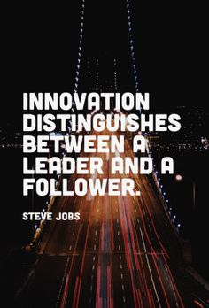 Innovation+distinguishes+between+a+leader+and+a+follower.+-+Steve+Jobs