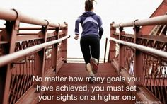 no matter how many goals you have achieved, you must set your sights on a higher one