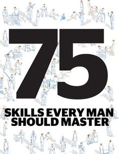 The 75 Skills Every Man Should Master    A man can be expert in nothing, but he must be practiced in many things. Skills. You don't have to master them all at once. You simply have to collect and develop a certain number of skills as the years tick by. People count on you to come through. That's why you need these, to start.