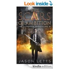 Amazon.com: The Scars of Ambition (The Cumerian Unraveling #1) eBook: Jason Letts: Kindle Store