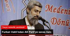 06.Başkent Haber: Furkan Vakfı Başkanı'ndan AK Parti'ye Savaş İlanı