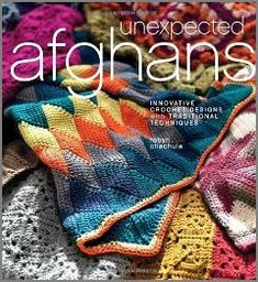 Unexpected Afghans by Robyn Chachula | Unexpected Afghans: Innovative Crochet Designs with Traditional ...