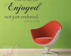 Wall Decal Quote Life Is To Be Enjoyed - Wall Sticker - Vinyl Decal - Gordon B. Hinckley