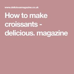 How to make croissants - delicious. magazine