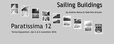 Sailing Buildings a Paratissima @ Torino Esposizioni, Turin [dal 2 su 6 novembre]