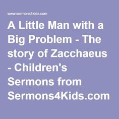 A Little Man with a Big Problem - The story of Zacchaeus - Children's Sermons from Sermons4Kids.com More