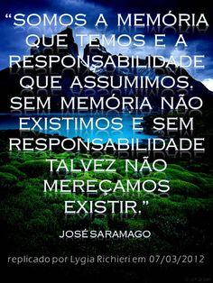 7 de março de 2012 Somos a memória que temos e a responsabilidade que assumimos. Sem a memória não existimos e sem a responsabilidade talvez não mereçamos existir. ~ José Saramago P A T C H W O R K *d a s* I D E I A S